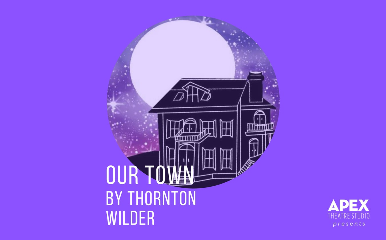 "APEX Theatre Studio Presents ""Our Town"""